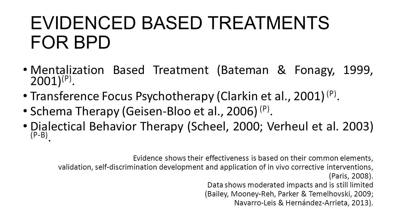 EVIDENCED BASED TREATMENTS FOR BPD Mentalization Based Treatment (Bateman & Fonagy, 1999, 2001) (P).