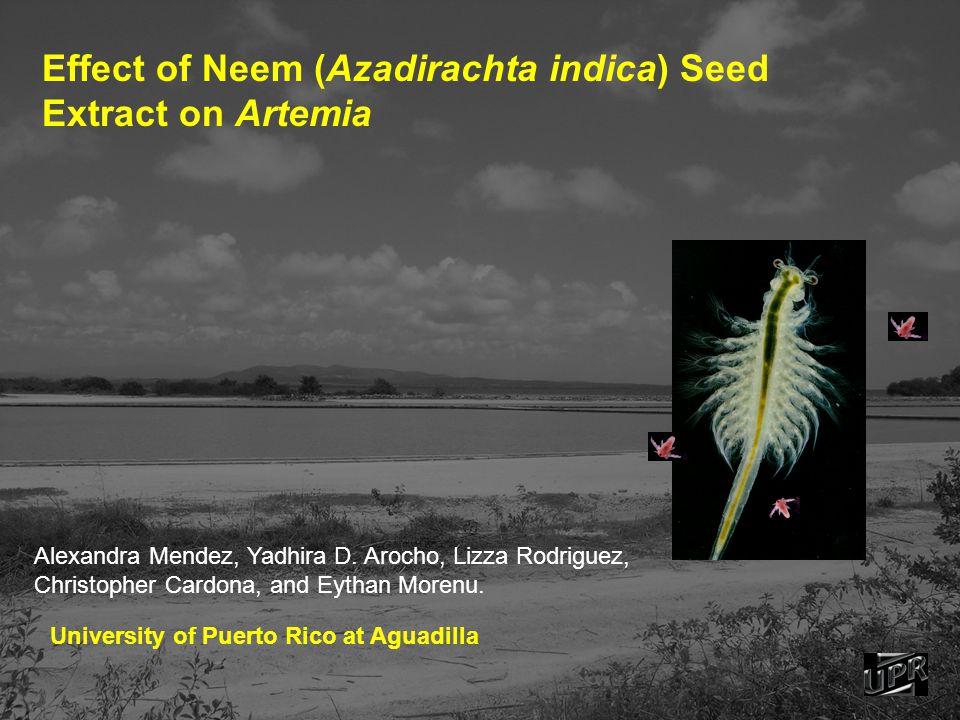 Effect of Neem (Azadirachta indica) Seed Extract on Artemia Alexandra Mendez, Yadhira D.