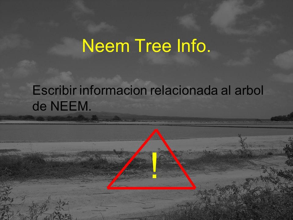 Neem Tree Info. Escribir informacion relacionada al arbol de NEEM. !