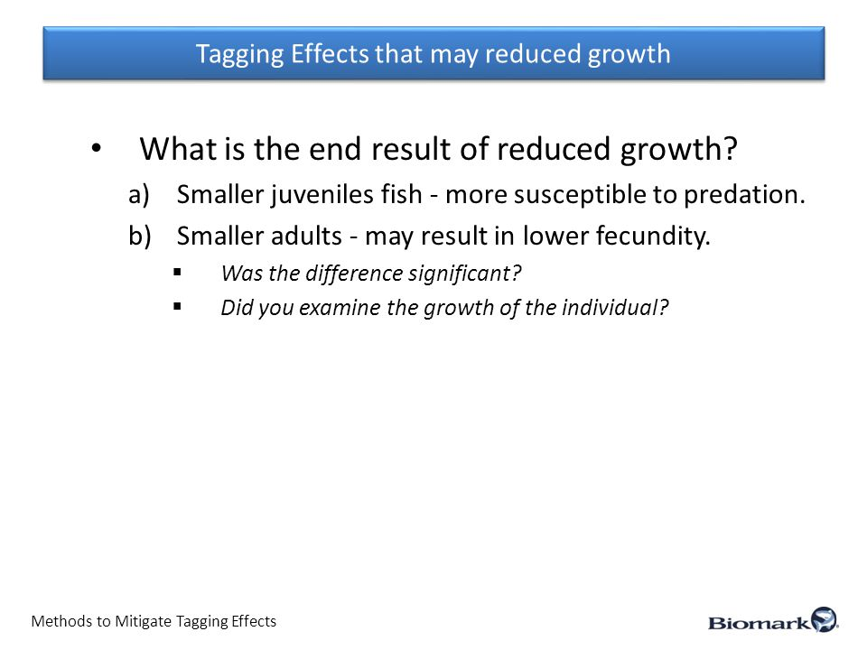Tagging Effects that may reduced growth Methods to Mitigate Tagging Effects What is the end result of reduced growth.