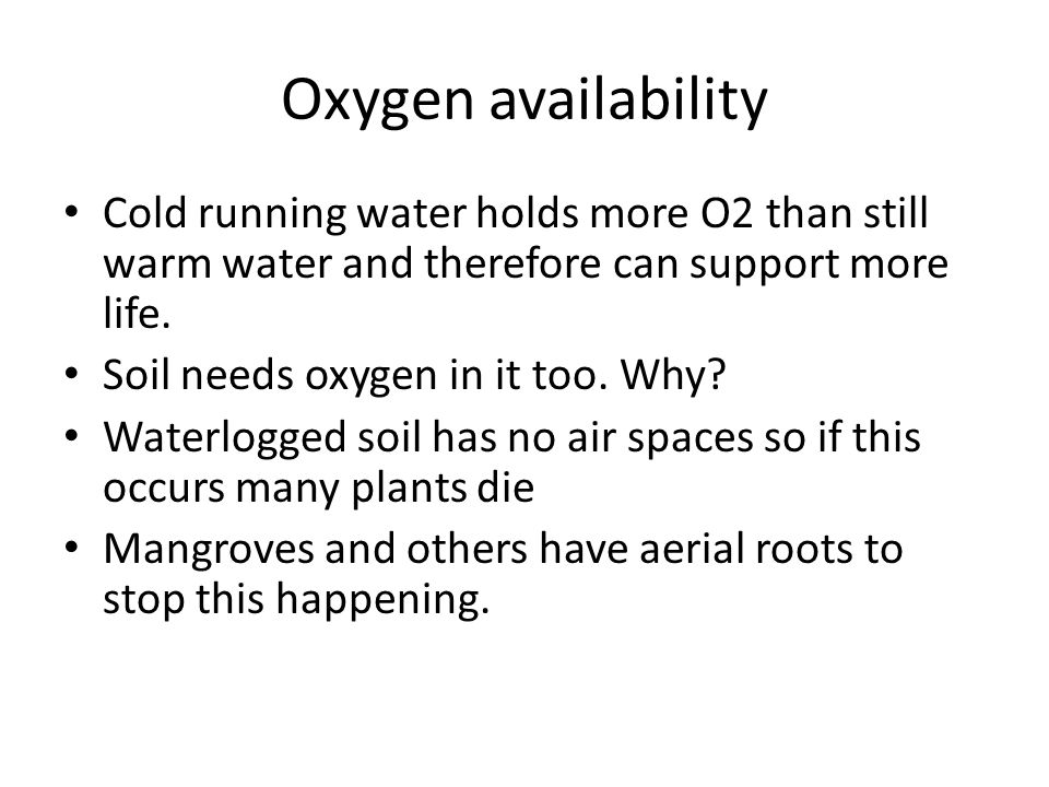 Oxygen availability Cold running water holds more O2 than still warm water and therefore can support more life.