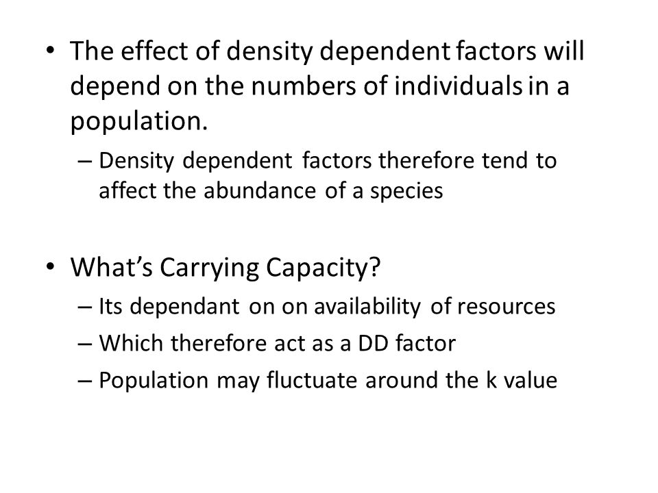The effect of density dependent factors will depend on the numbers of individuals in a population.