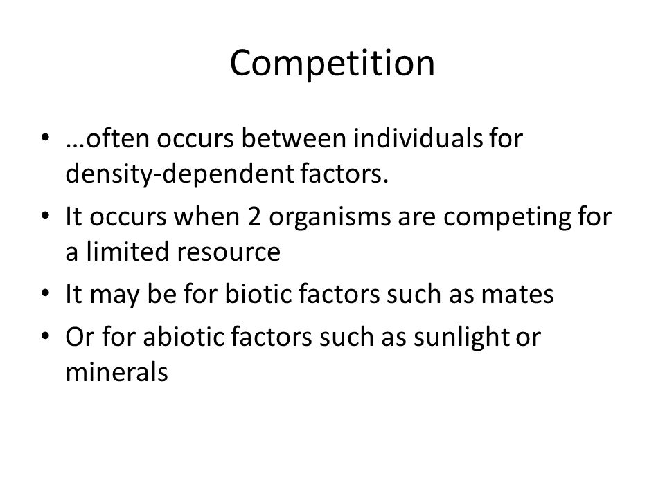 Competition …often occurs between individuals for density-dependent factors.