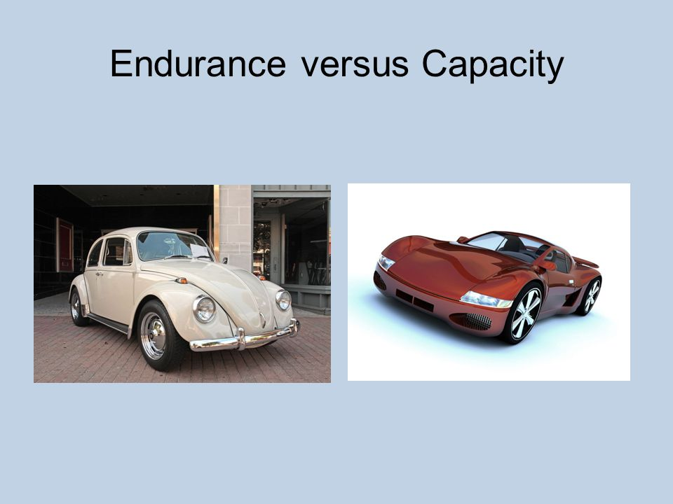 Endurance versus Capacity