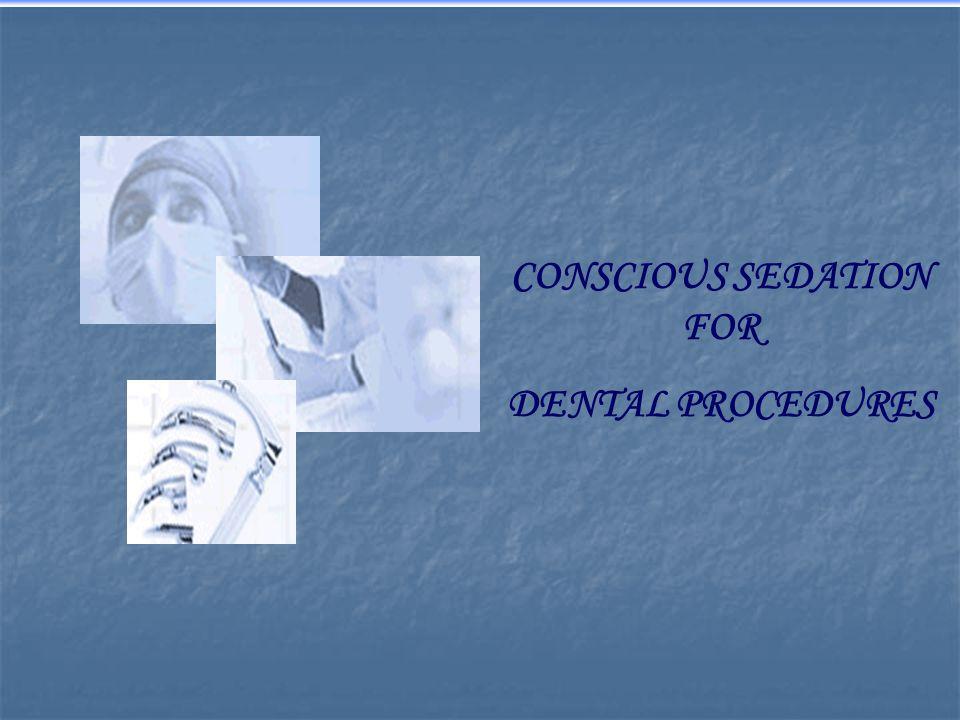 CONSCIOUS SEDATION FOR DENTAL PROCEDURES