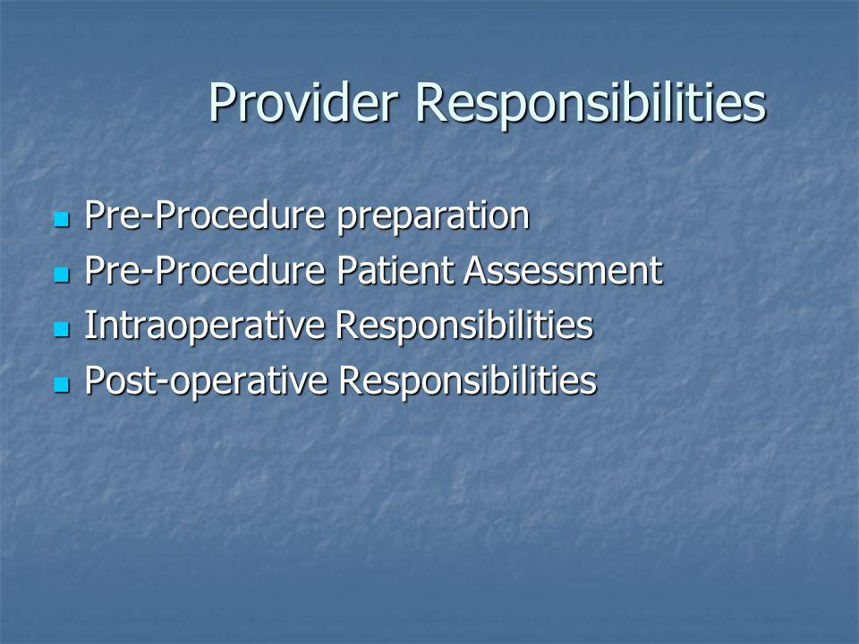 Provider Responsibilities Provider Responsibilities Pre-Procedure preparation Pre-Procedure preparation Pre-Procedure Patient Assessment Pre-Procedure