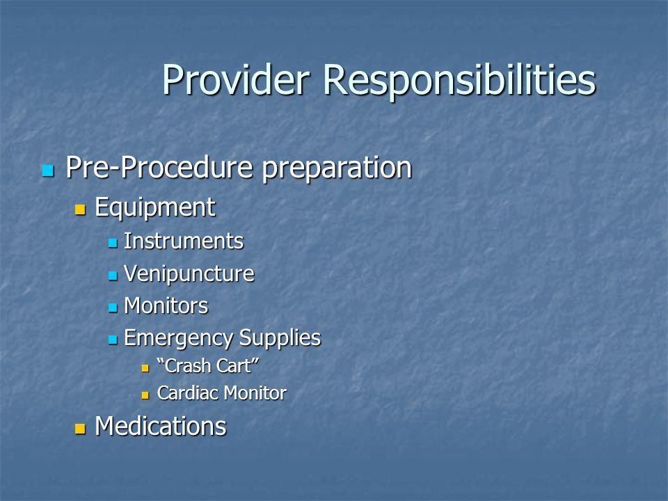 Provider Responsibilities Provider Responsibilities Pre-Procedure preparation Pre-Procedure preparation Equipment Equipment Instruments Instruments Ve