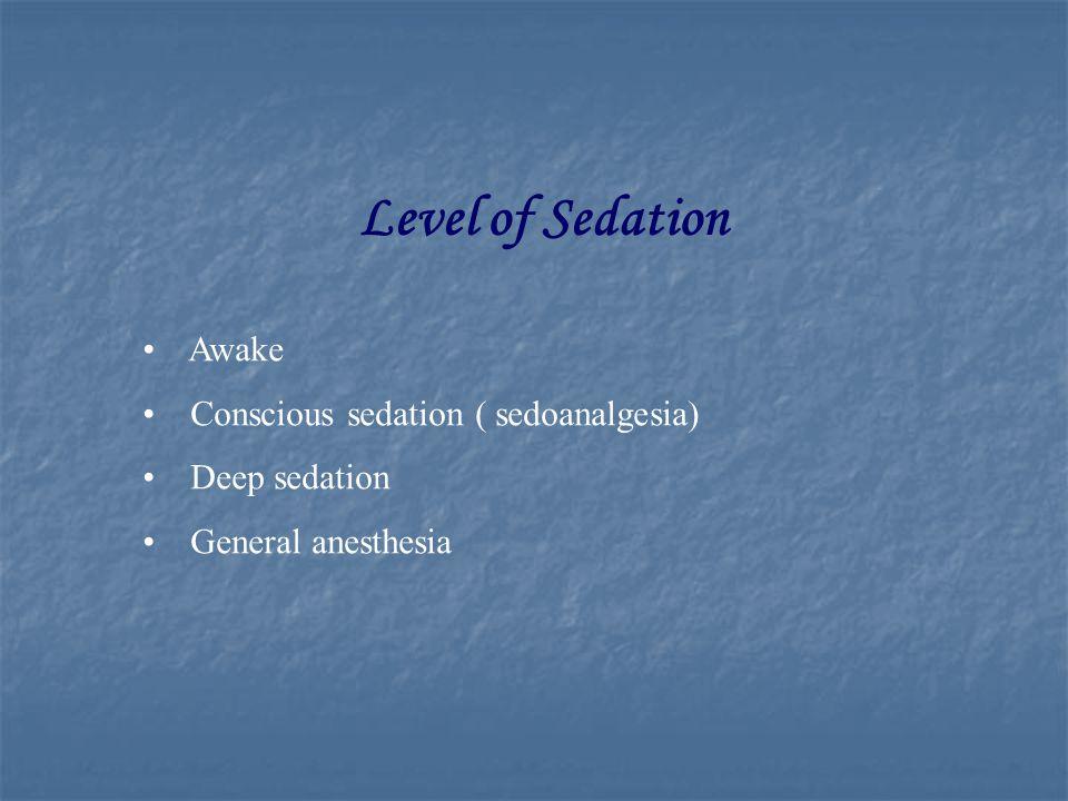 Level of Sedation Awake Conscious sedation ( sedoanalgesia) Deep sedation General anesthesia