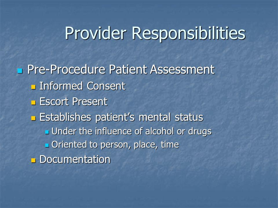 Provider Responsibilities Provider Responsibilities Pre-Procedure Patient Assessment Pre-Procedure Patient Assessment Informed Consent Informed Consen