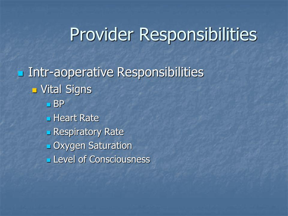 Provider Responsibilities Provider Responsibilities Intr-aoperative Responsibilities Intr-aoperative Responsibilities Vital Signs Vital Signs BP BP He