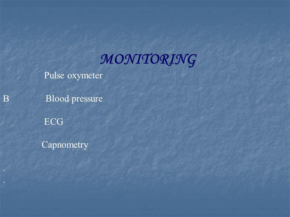 MONITORING Pulse oxymeter B Blood pressure ECG Capnometry.