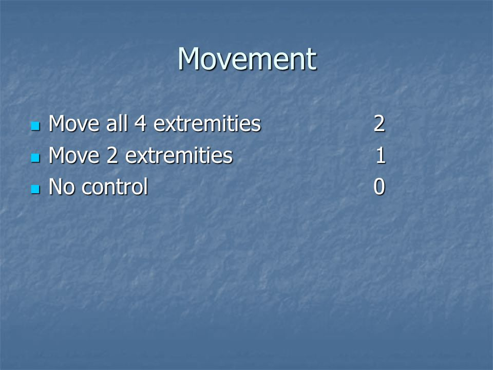 Movement Move all 4 extremities 2 Move all 4 extremities 2 Move 2 extremities1 Move 2 extremities1 No control 0 No control 0