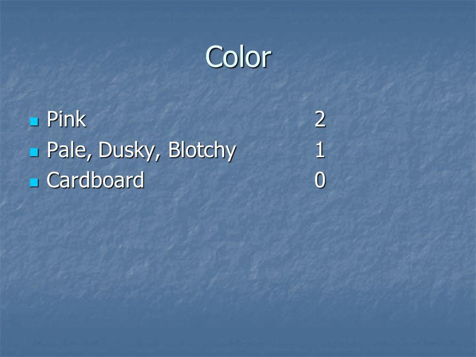 Color Pink2 Pink2 Pale, Dusky, Blotchy1 Pale, Dusky, Blotchy1 Cardboard0 Cardboard0