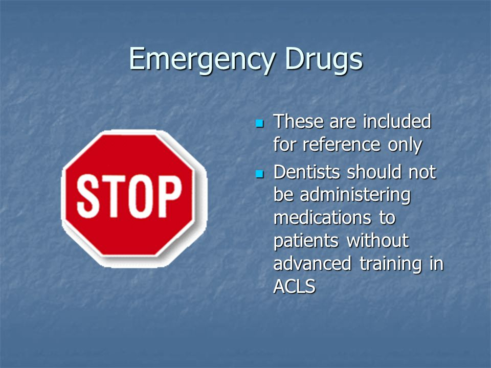 Emergency Drugs These are included for reference only These are included for reference only Dentists should not be administering medications to patien