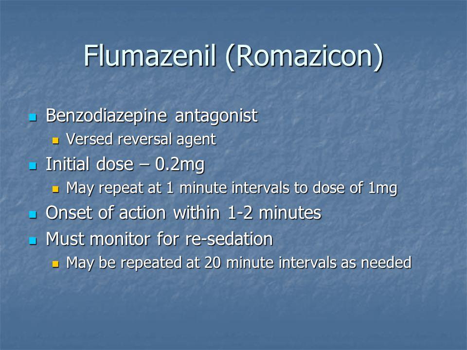 Flumazenil (Romazicon) Benzodiazepine antagonist Benzodiazepine antagonist Versed reversal agent Versed reversal agent Initial dose – 0.2mg Initial do