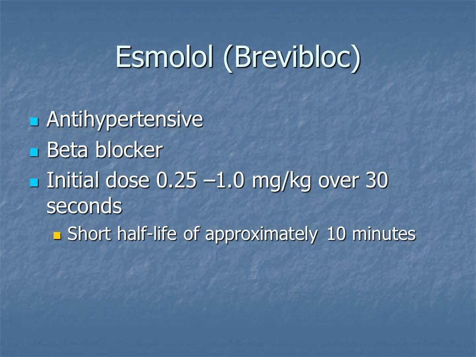 Esmolol (Brevibloc) Antihypertensive Antihypertensive Beta blocker Beta blocker Initial dose 0.25 –1.0 mg/kg over 30 seconds Initial dose 0.25 –1.0 mg
