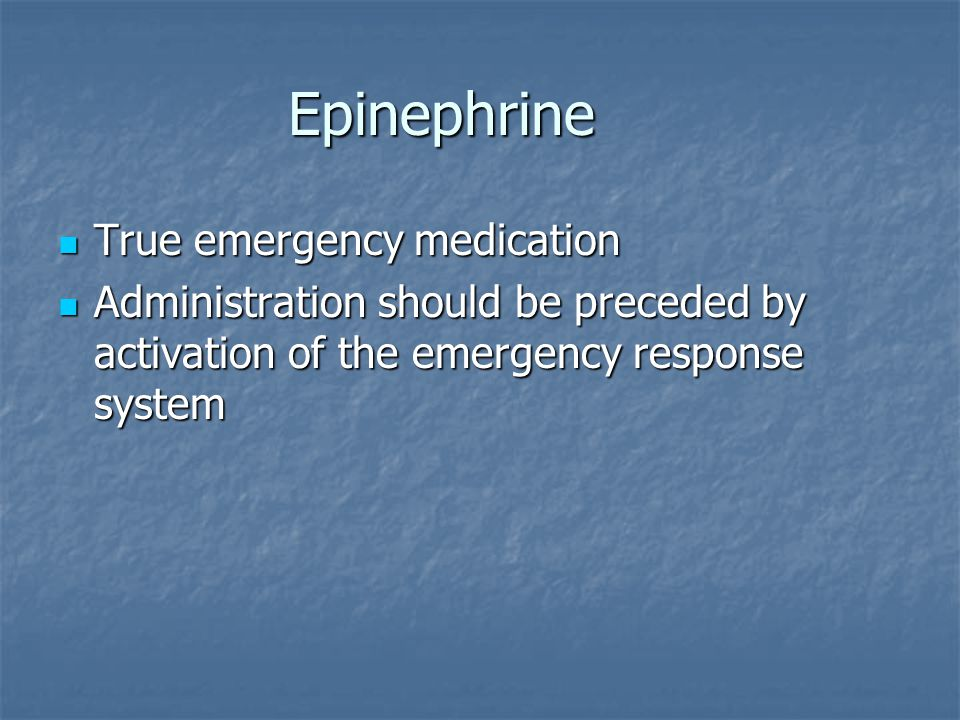Epinephrine True emergency medication True emergency medication Administration should be preceded by activation of the emergency response system Admin