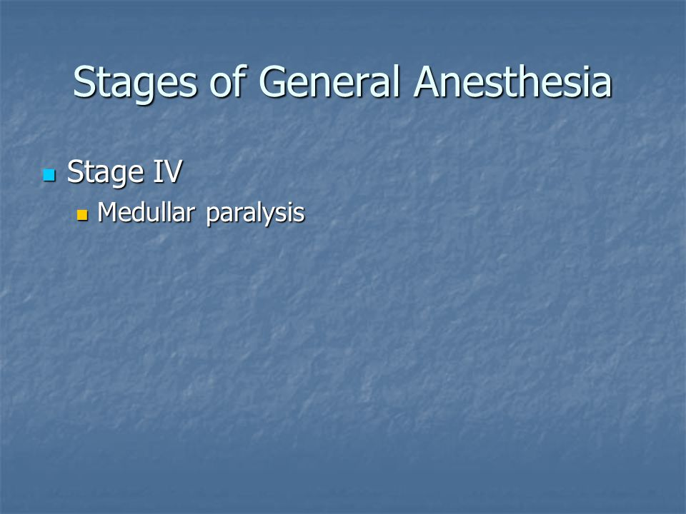 Stages of General Anesthesia Stage IV Stage IV Medullar paralysis Medullar paralysis