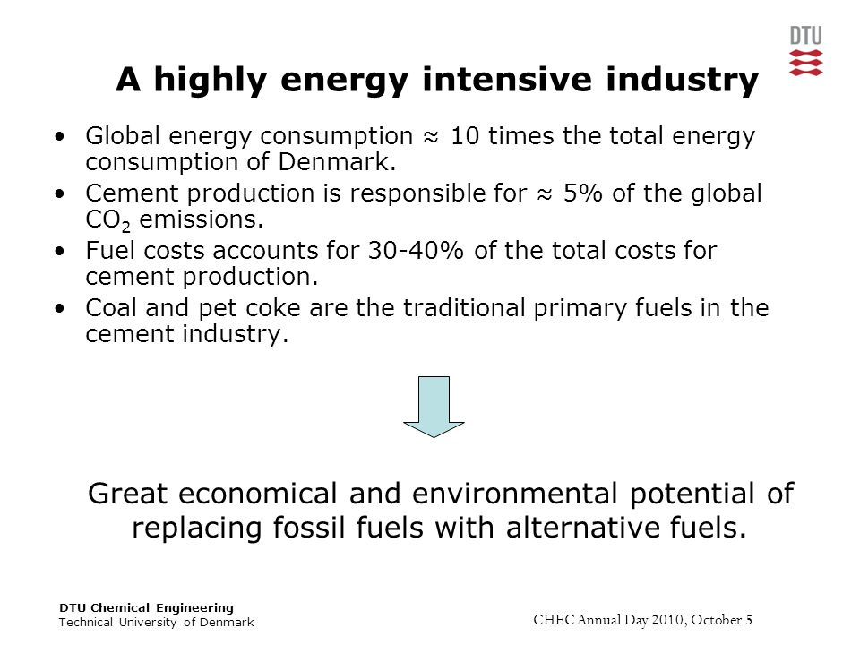 DTU Chemical Engineering Technical University of Denmark CHEC Annual Day 2010, October 5 A highly energy intensive industry Global energy consumption ≈ 10 times the total energy consumption of Denmark.