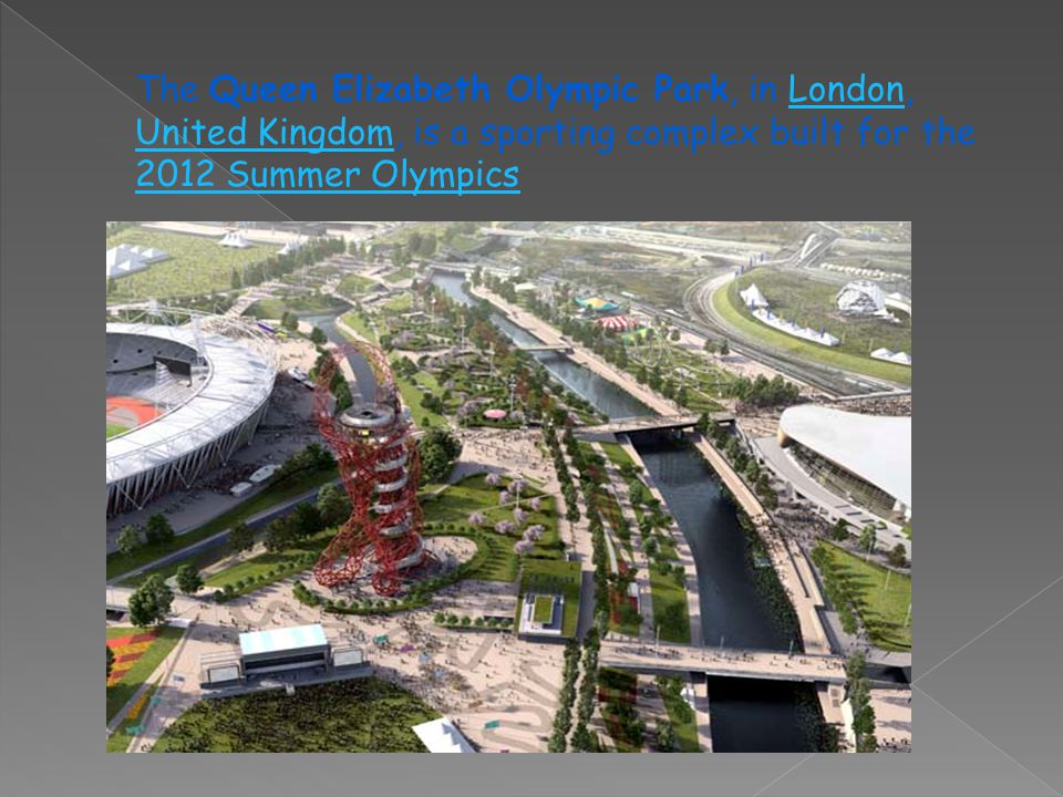 The Queen Elizabeth Olympic Park, in London, United Kingdom, is a sporting complex built for the 2012 Summer OlympicsLondon United Kingdom 2012 Summer Olympics