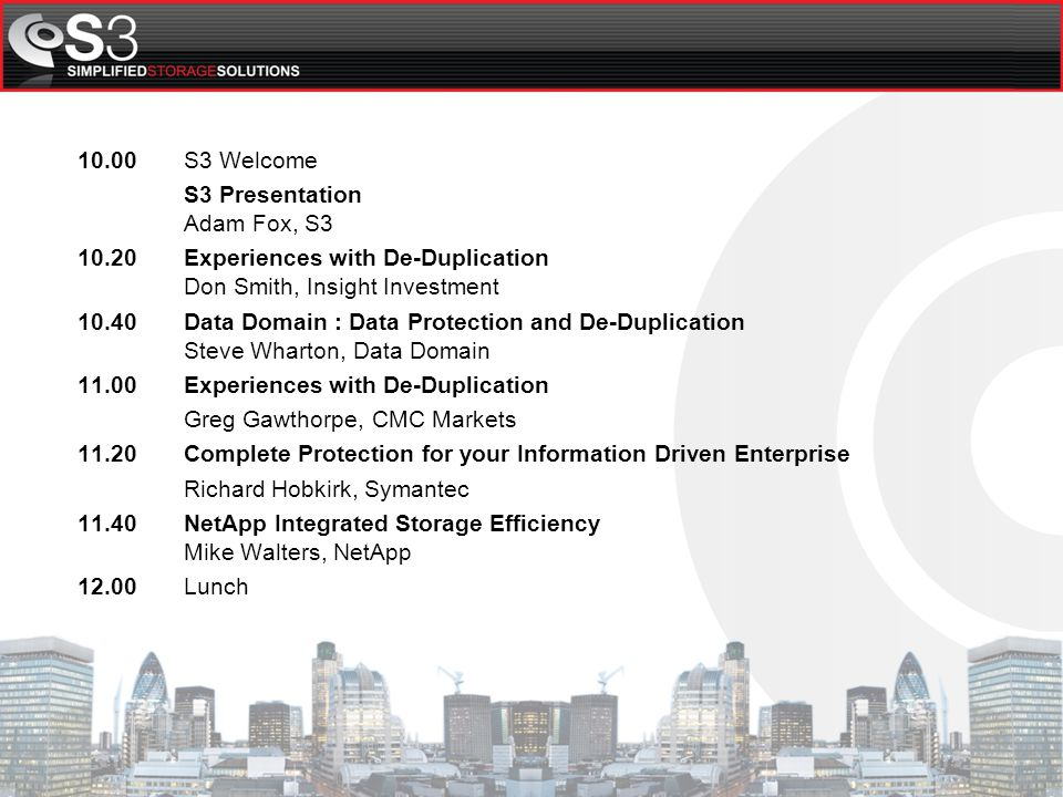 Adam Fox Technical Consultant S3 Square Mile Seminars: Data De-Duplication