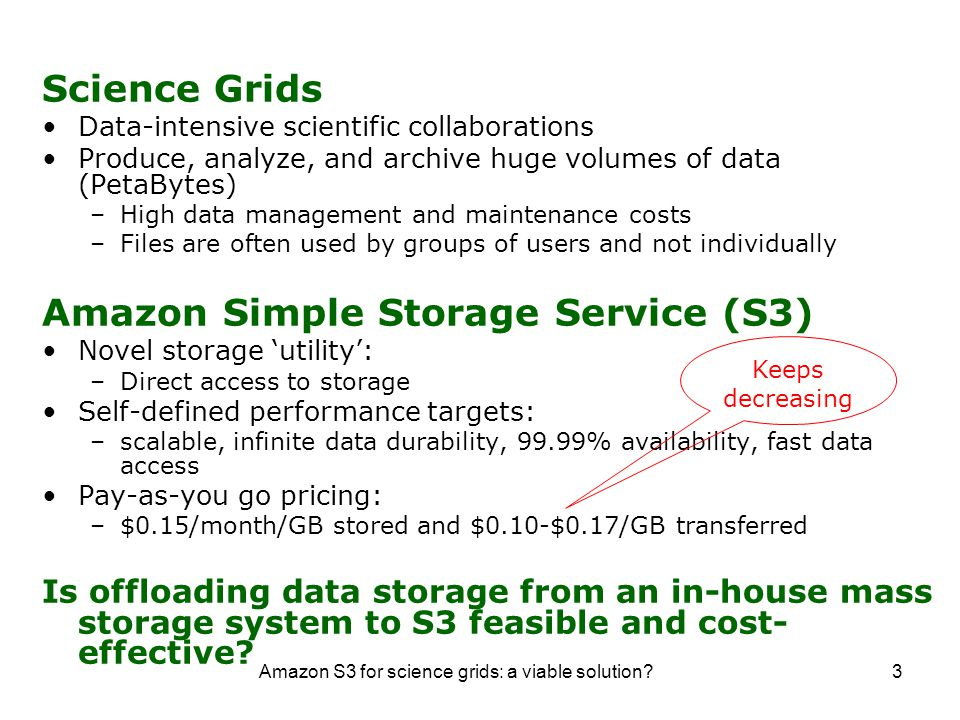 Amazon S3 for science grids: a viable solution?4 Approach Characterize S3 –Does it live up to its own expectations.