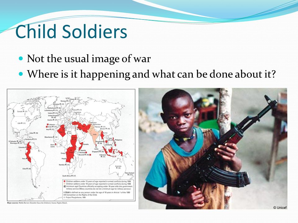 Child Soldiers Not the usual image of war Where is it happening and what can be done about it