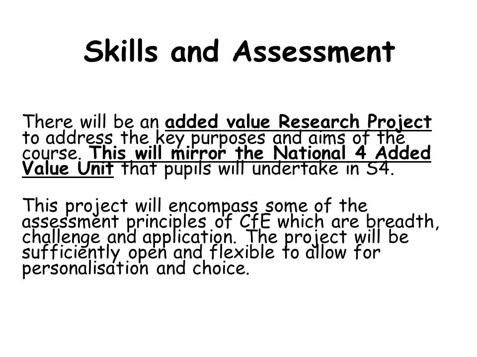 Skills and Assessment There will be an added value Research Project to address the key purposes and aims of the course.