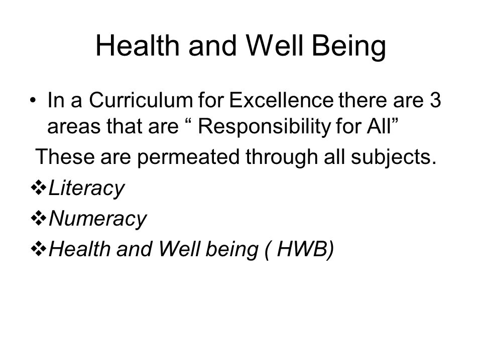 Health and Well Being In a Curriculum for Excellence there are 3 areas that are Responsibility for All These are permeated through all subjects.