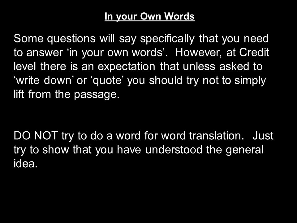 In your Own Words Some questions will say specifically that you need to answer 'in your own words'. However, at Credit level there is an expectation t