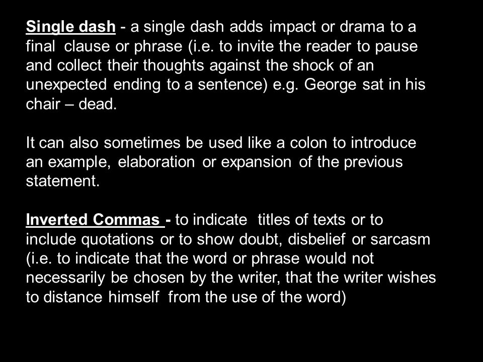 Single dash - a single dash adds impact or drama to a final clause or phrase (i.e. to invite the reader to pause and collect their thoughts against th