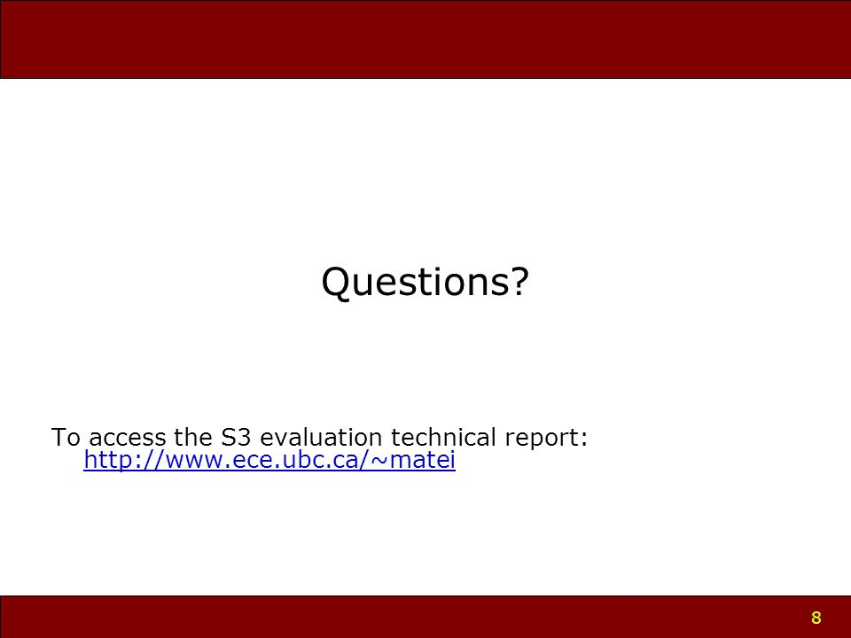 8 Questions To access the S3 evaluation technical report: http://www.ece.ubc.ca/~matei