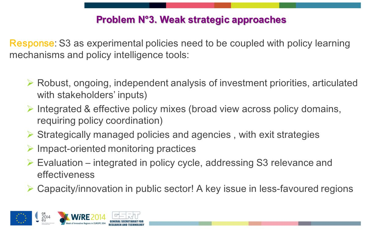 Problem N°3. Weak strategic approaches Response: S3 as experimental policies need to be coupled with policy learning mechanisms and policy intelligenc
