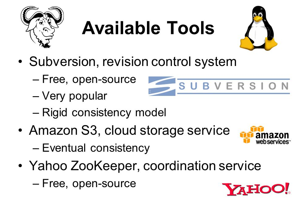 Available Tools Subversion, revision control system –Free, open-source –Very popular –Rigid consistency model Amazon S3, cloud storage service –Eventu