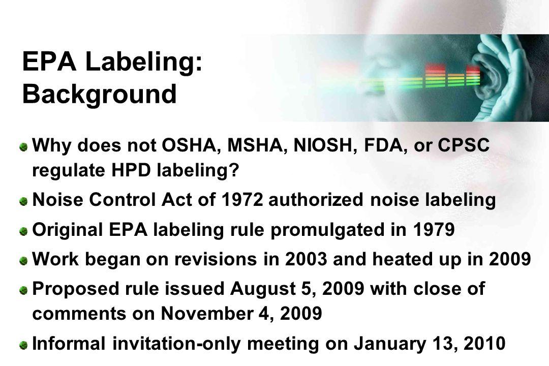 EPA Labeling: Background Why does not OSHA, MSHA, NIOSH, FDA, or CPSC regulate HPD labeling.