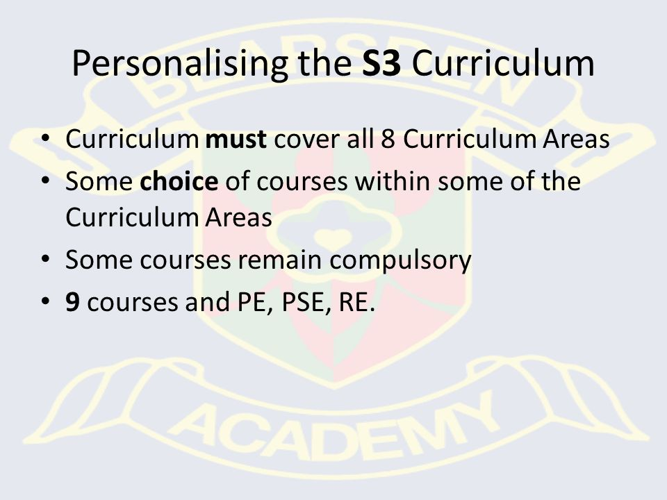 Broad General Education Curriculum is organised into 8 Curriculum Areas: Mathematics Languages (English & French) RME Health & Wellbeing (PE & PSE) Science Social Studies Expressive Arts Technologies