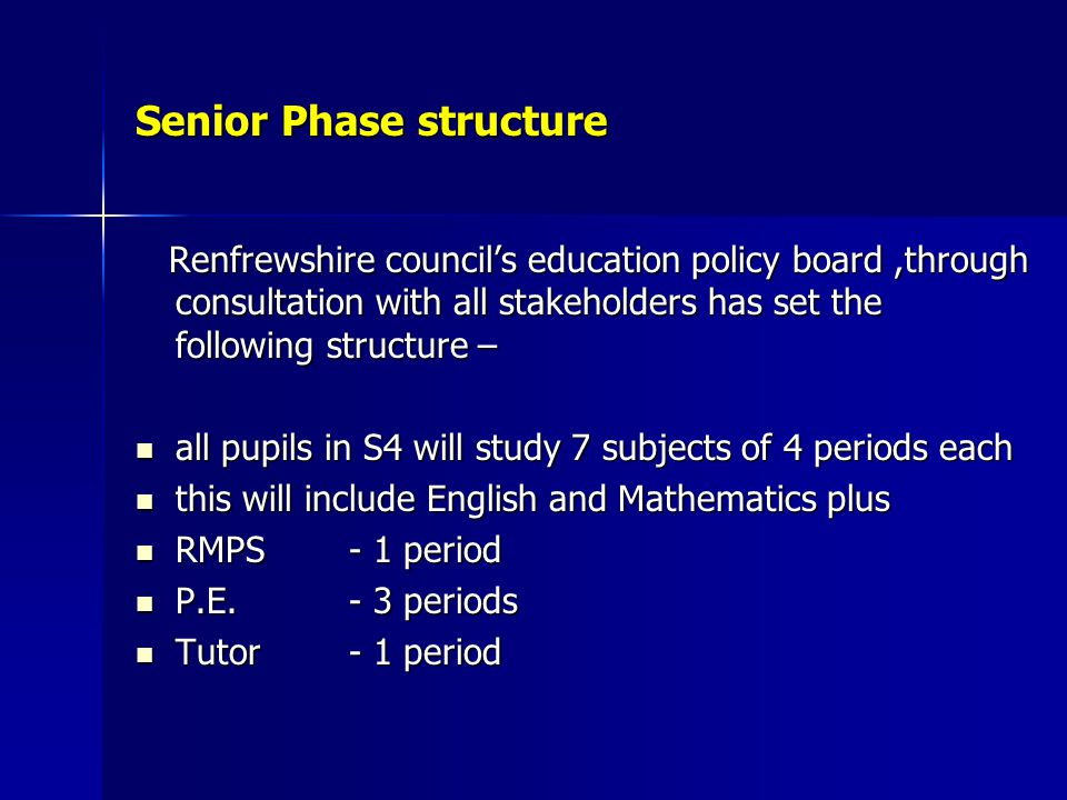 Senior Phase structure Renfrewshire council's education policy board,through consultation with all stakeholders has set the following structure – Renf