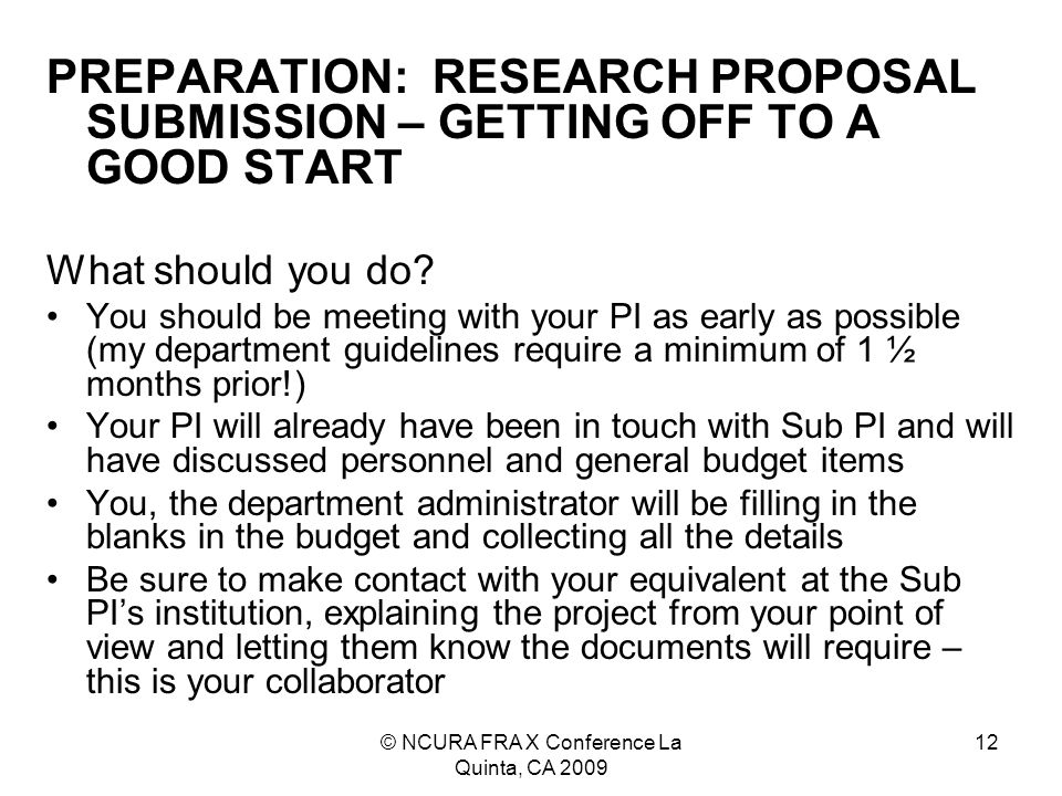 © NCURA FRA X Conference La Quinta, CA 2009 12 PREPARATION: RESEARCH PROPOSAL SUBMISSION – GETTING OFF TO A GOOD START What should you do.