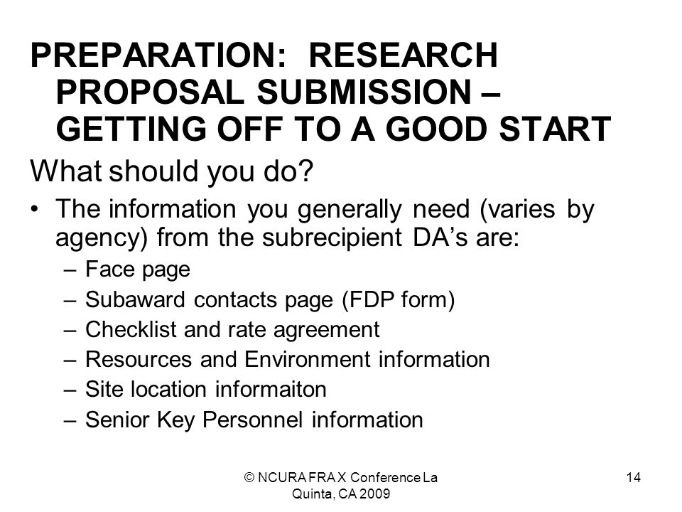 © NCURA FRA X Conference La Quinta, CA 2009 14 PREPARATION: RESEARCH PROPOSAL SUBMISSION – GETTING OFF TO A GOOD START What should you do.