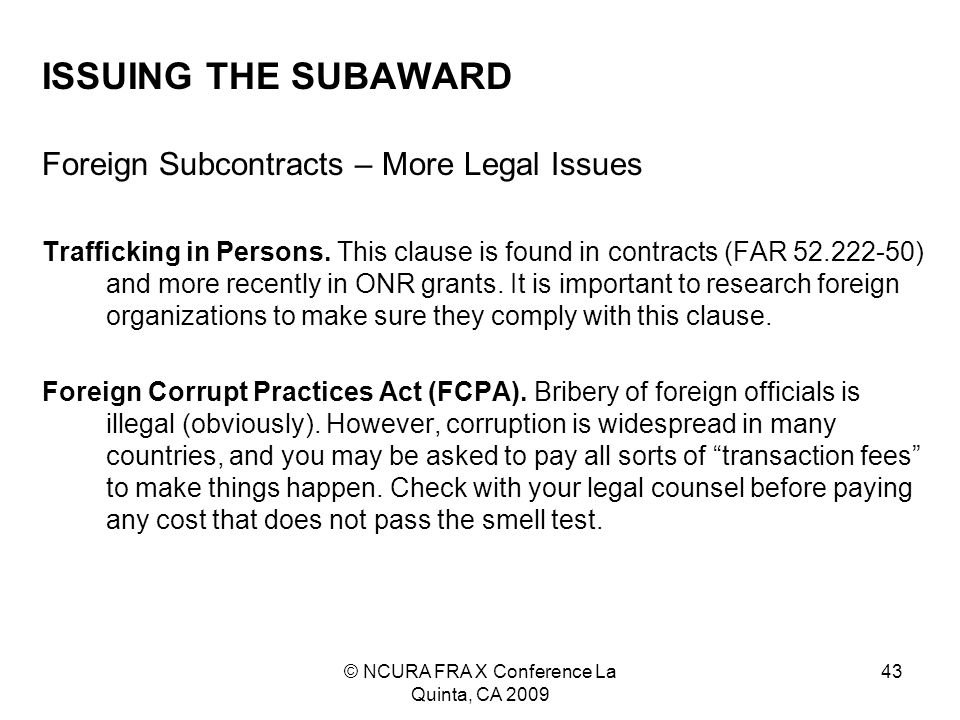 © NCURA FRA X Conference La Quinta, CA 2009 43 ISSUING THE SUBAWARD Foreign Subcontracts – More Legal Issues Trafficking in Persons.
