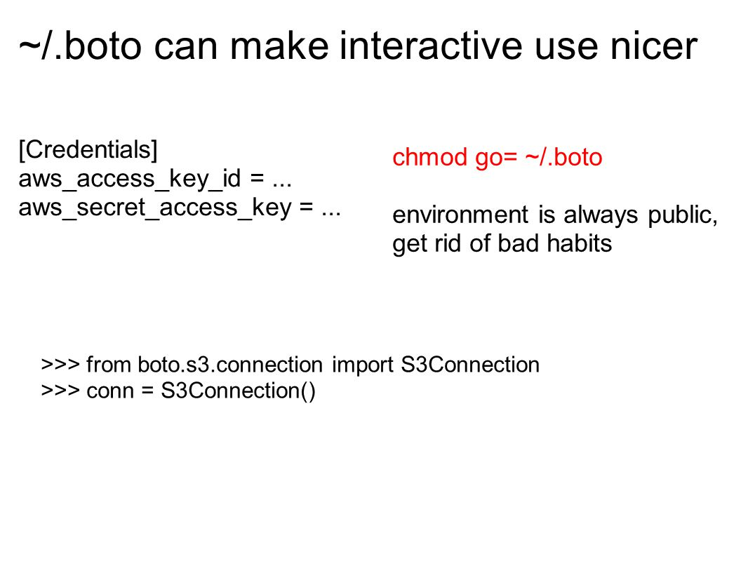 ~/.boto can make interactive use nicer [Credentials] aws_access_key_id =...