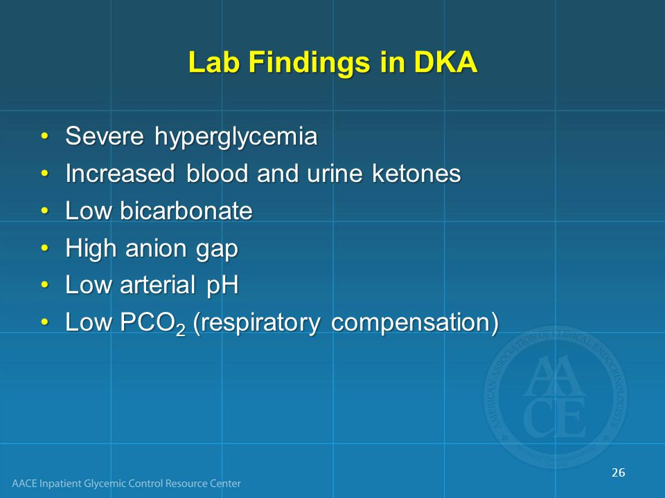 Lab Findings in DKA Severe hyperglycemiaSevere hyperglycemia Increased blood and urine ketonesIncreased blood and urine ketones Low bicarbonateLow bicarbonate High anion gapHigh anion gap Low arterial pHLow arterial pH Low PCO 2 (respiratory compensation)Low PCO 2 (respiratory compensation) 26