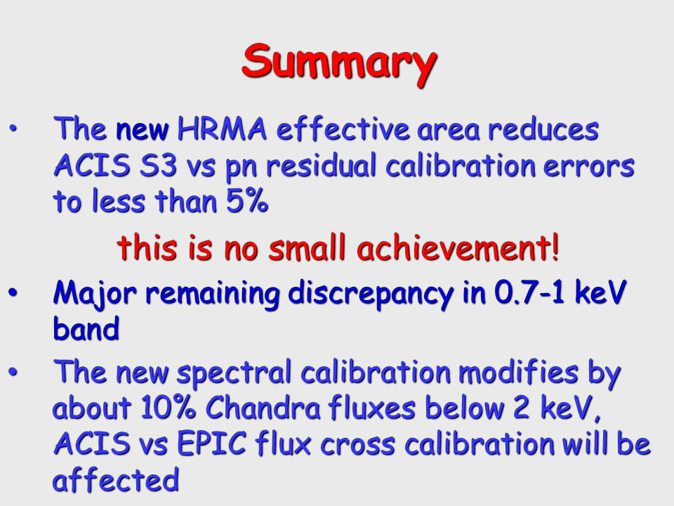 Summary Summary The new HRMA effective area reduces ACIS S3 vs pn residual calibration errors to less than 5%The new HRMA effective area reduces ACIS