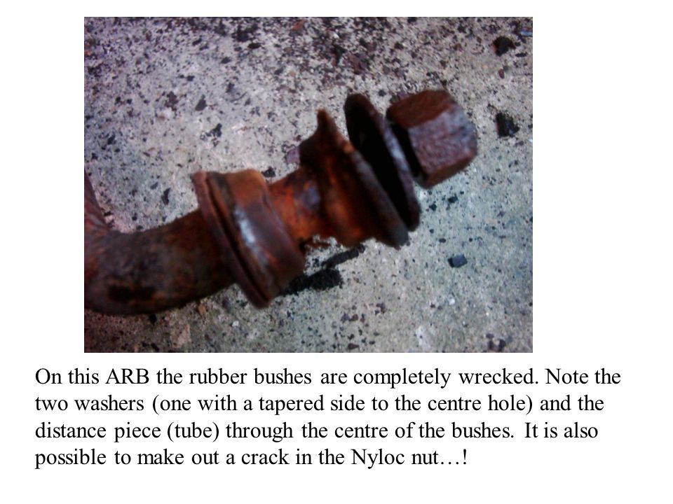 On this ARB the rubber bushes are completely wrecked. Note the two washers (one with a tapered side to the centre hole) and the distance piece (tube)