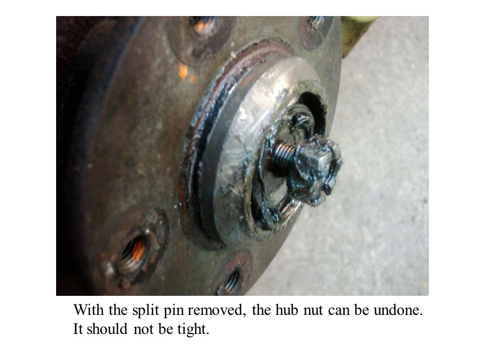 With the split pin removed, the hub nut can be undone. It should not be tight.