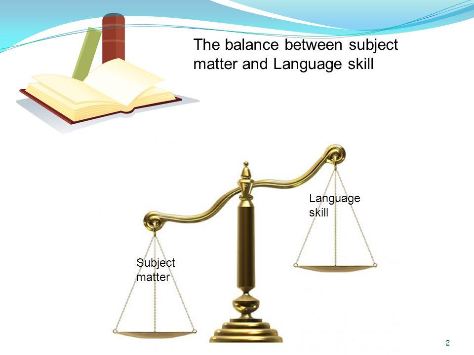 Subject matter Language skill The balance between subject matter and Language skill 2