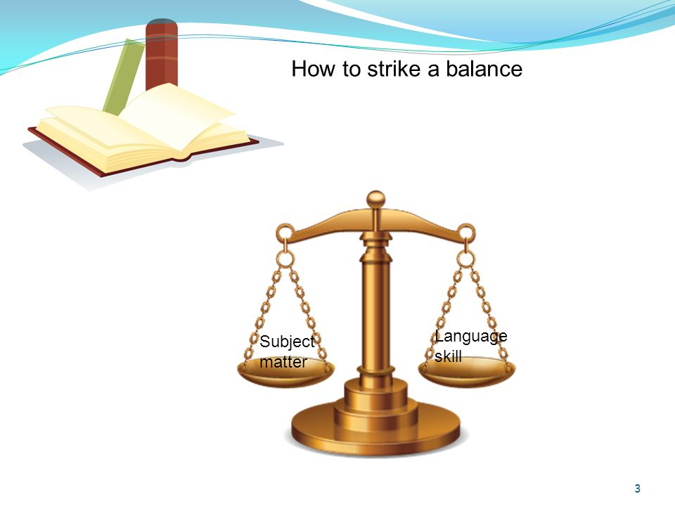 How to strike a balance Subject matter Language skill 3