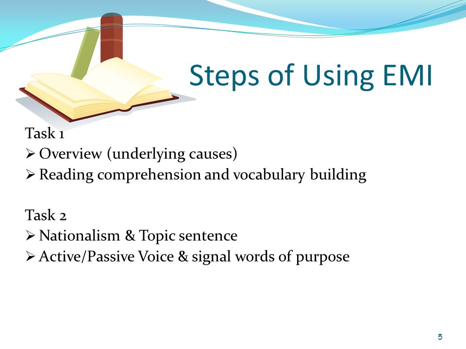 Steps of Using EMI Task 1  Overview (underlying causes)  Reading comprehension and vocabulary building Task 2  Nationalism & Topic sentence  Active/Passive Voice & signal words of purpose 5