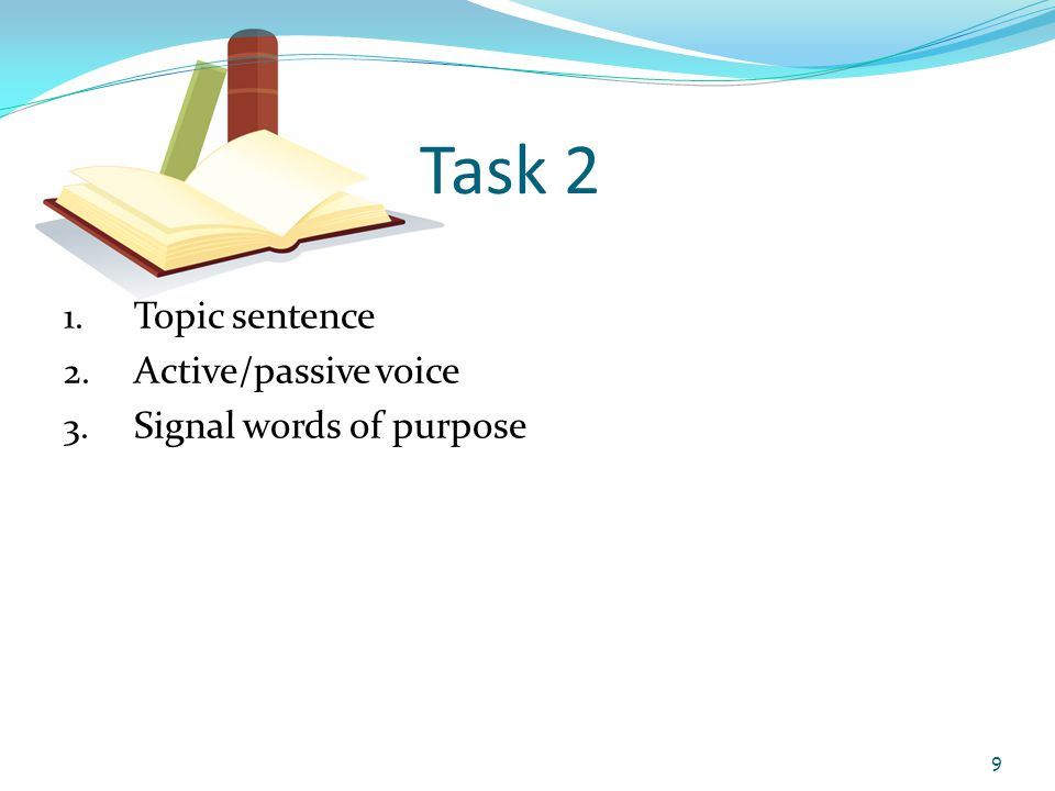Task 2 1. Topic sentence 2. Active/passive voice 3. Signal words of purpose 9