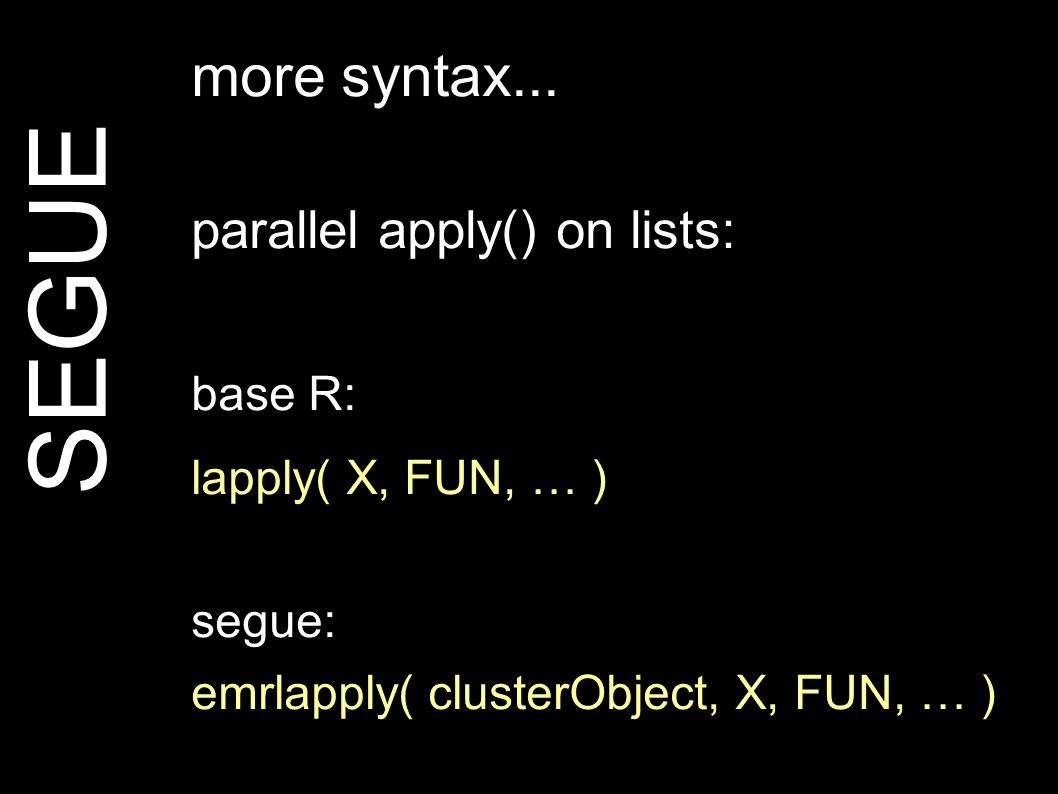 SEGUE more syntax...